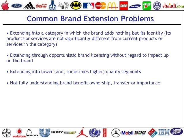 • Extending into a category in which the brand adds nothing but its identity (its products or services are not significant...