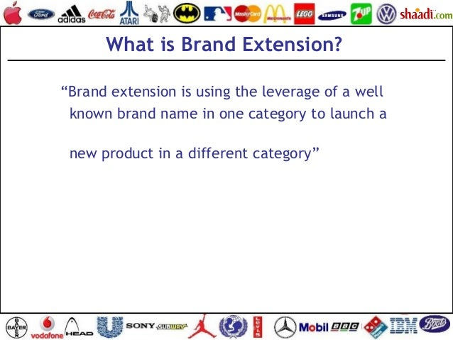 """What is Brand Extension? """"Brand extension is using the leverage of a well known brand name in one category to launch a new..."""