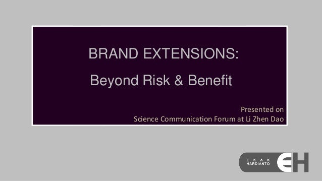 BRAND EXTENSIONS:  Beyond Risk & Benefit Presented on Science Communication Forum at Li Zhen Dao