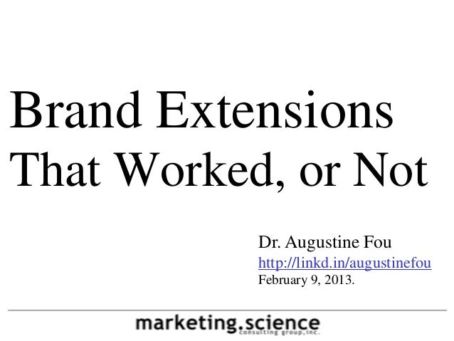 Brand ExtensionsThat Worked, or Not           Dr. Augustine Fou           http://linkd.in/augustinefou           February ...