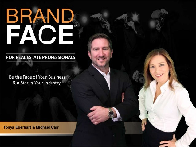Be the Face of Your Business & a Star in Your Industry. Tonya Eberhart & Michael Carr FOR REAL ESTATE PROFESSIONALS
