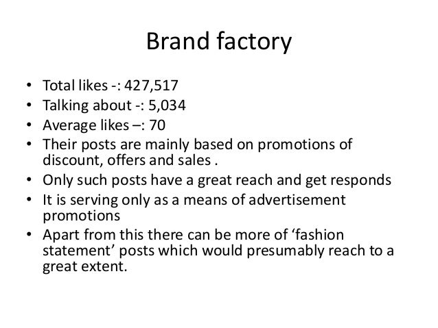 Brand factory • Total likes -: 427,517 • Talking about -: 5,034 • Average likes –: 70 • Their posts are mainly based on pr...