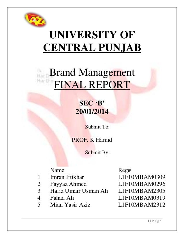 UNIVERSITY OF CENTRAL PUNJAB Brand Management FINAL REPORT SEC 'B' 20/01/2014 Submit To:  PROF. K Hamid Submit By:  1 2 3 ...