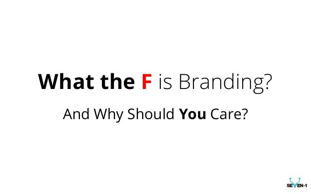 What the F is Branding?And Why Should You Care?