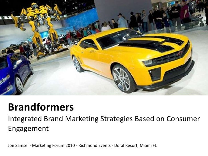 BrandformersIntegrated Brand Marketing Strategies Based on Consumer Engagement Jon Samsel - Marketing Forum 2010 - Richmon...