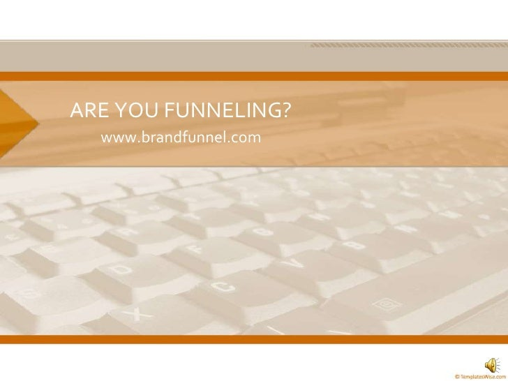 ARE YOU FUNNELING?<br />www.brandfunnel.com<br />