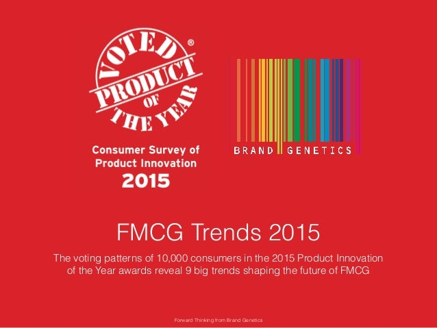 FMCG Trends 2015 The voting patterns of 10,000 consumers in the 2015 Product Innovation of the Year awards reveal 9 big tr...
