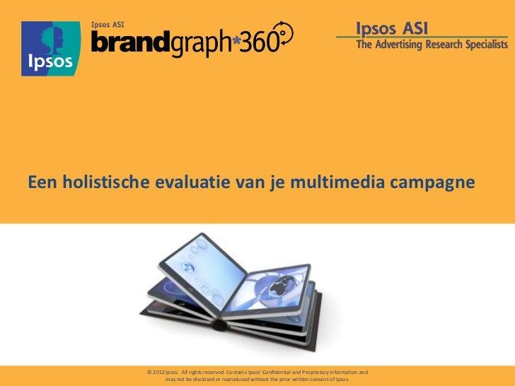 Een holistische evaluatie van je multimedia campagne             © 2012 Ipsos. All rights reserved. Contains Ipsos Confide...