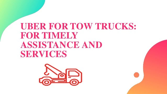 UBER FOR TOW TRUCKS: FOR TIMELY ASSISTANCE AND SERVICES