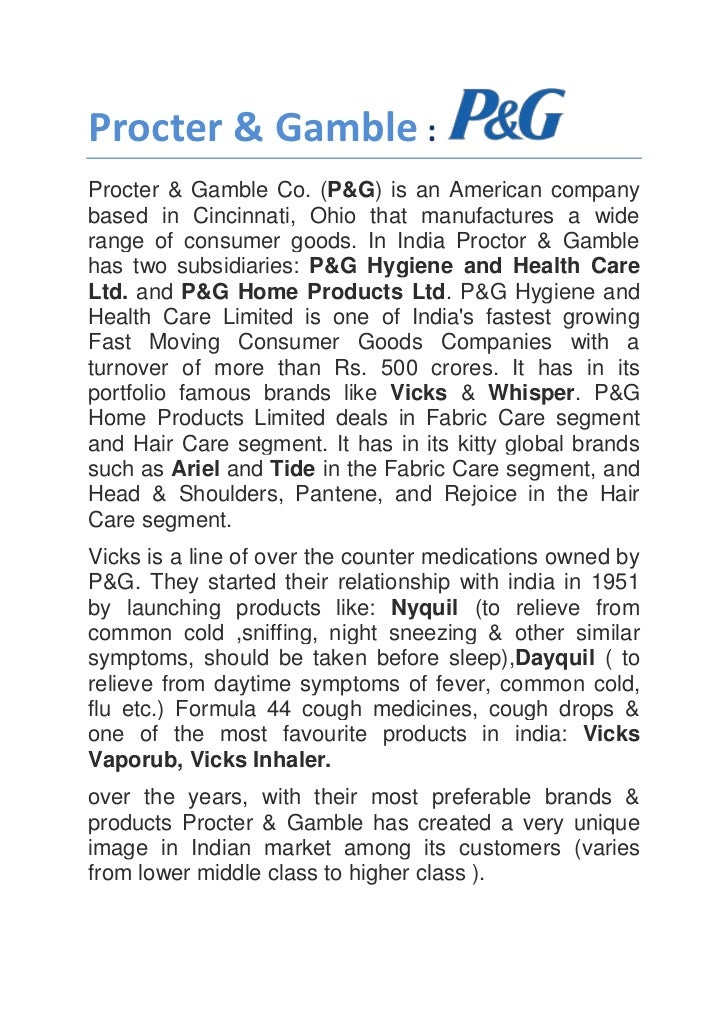 Procter & Gamble :Procter & Gamble Co. (P&G) is an American companybased in Cincinnati, Ohio that manufactures a widerange...
