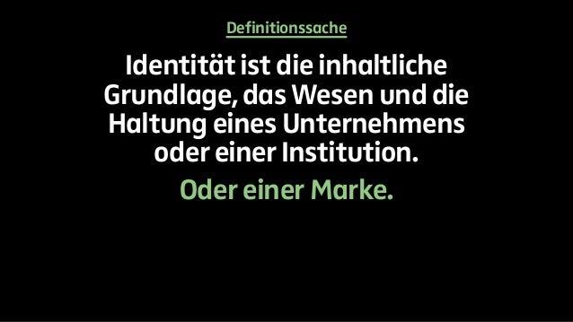 Definitionssache  Identität ist die inhaltliche  Grundlage, das Wesen und die  Haltung eines Unternehmens  oder einer Inst...