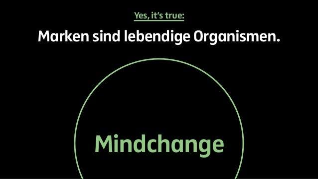 Yes, it's true:  Marken sind lebendige Organismen.  Mindchange