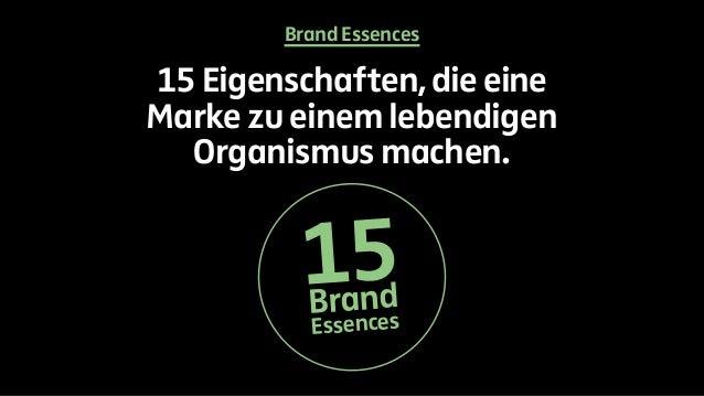 Brand Essences  15 Eigenschaften, die eine  Marke zu einem lebendigen  Organismus machen.  15Br and  Essences