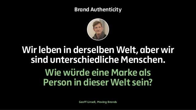 Brand Authenticity  Wir leben in derselben Welt, aber wir  sind unterschiedliche Menschen.  Wie würde eine Marke als  Pers...