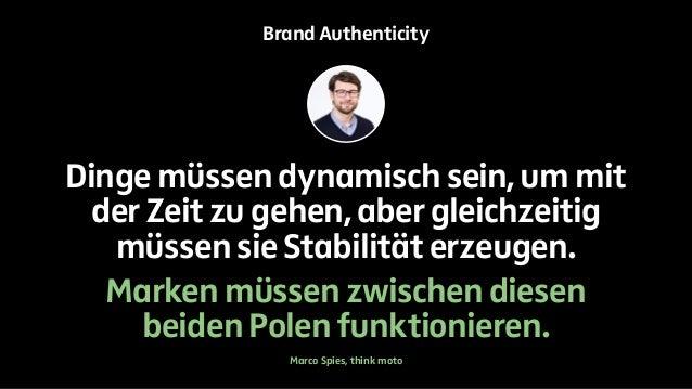 Brand Authenticity  Dinge müssen dynamisch sein, um mit  der Zeit zu gehen, aber gleichzeitig  müssen sie Stabilität erzeu...
