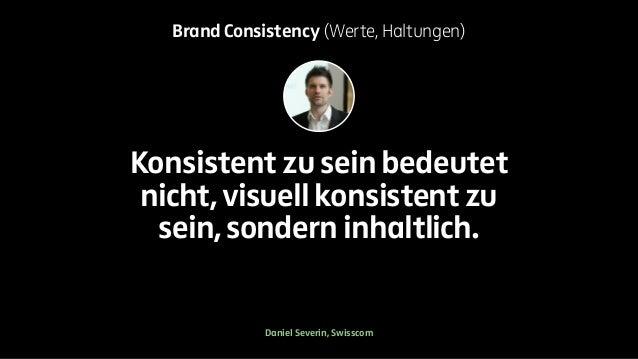 Brand Consistency (Werte, Haltungen)  Konsistent zu sein bedeutet  nicht, visuell konsistent zu  sein, sondern inhaltlich....
