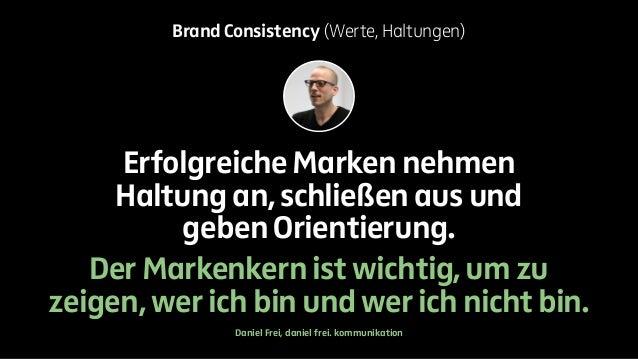 Brand Consistency (Werte, Haltungen)  Erfolgreiche Marken nehmen  Haltung an, schließen aus und  geben Orientierung.  Der ...