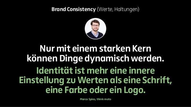 Brand Consistency (Werte, Haltungen)  Nur mit einem starken Kern  können Dinge dynamisch werden.  Identität ist mehr eine ...