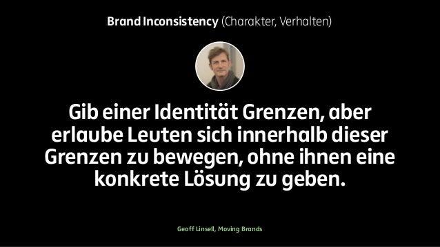 Brand Inconsistency (Charakter, Verhalten)  Gib einer Identität Grenzen, aber  erlaube Leuten sich innerhalb dieser  Grenz...