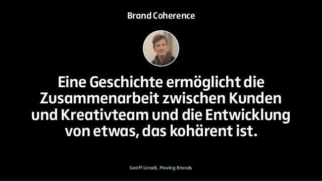 Brand Coherence  Eine Geschichte ermöglicht die  Zusammenarbeit zwischen Kunden  und Kreativteam und die Entwicklung  von ...
