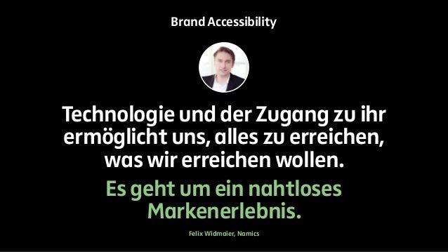 Brand Accessibility  Technologie und der Zugang zu ihr  ermöglicht uns, alles zu erreichen,  was wir erreichen wollen.  Es...