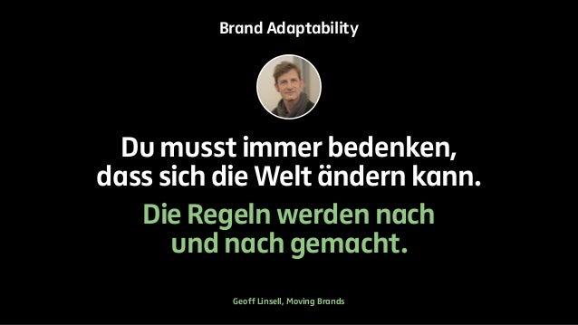 Brand Adaptability  Du musst immer bedenken,  dass sich die Welt ändern kann.  Die Regeln werden nach  und nach gemacht.  ...