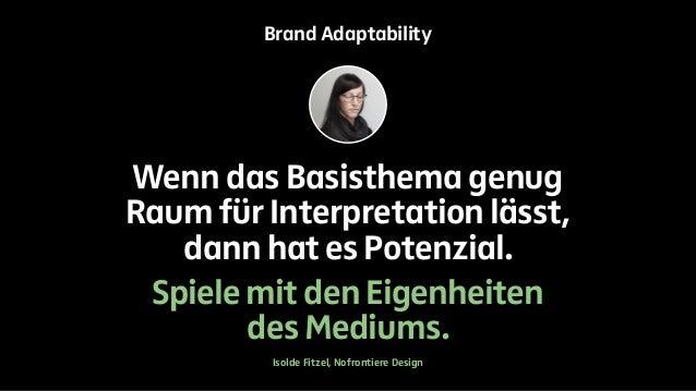 Brand Adaptability  Wenn das Basisthema genug  Raum für Interpretation lässt,  dann hat es Potenzial.  Spiele mit den Eige...