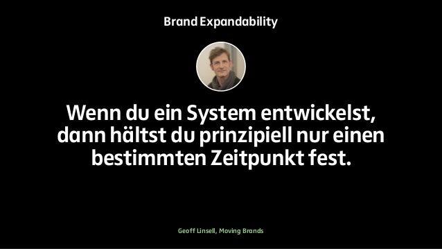 Brand Expandability  Wenn du ein System entwickelst,  dann hältst du prinzipiell nur einen  bestimmten Zeitpunkt fest.  Ge...