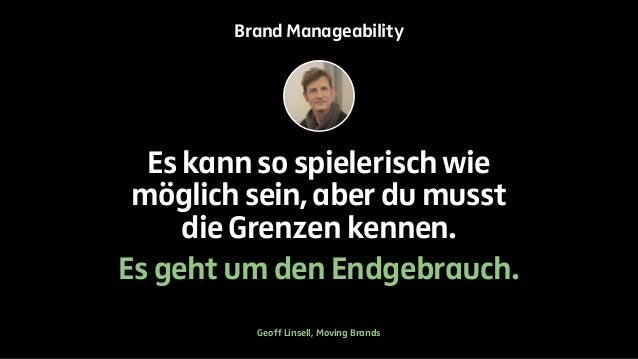 Brand Manageability  Es kann so spielerisch wie  möglich sein, aber du musst  die Grenzen kennen.  Es geht um den Endgebra...