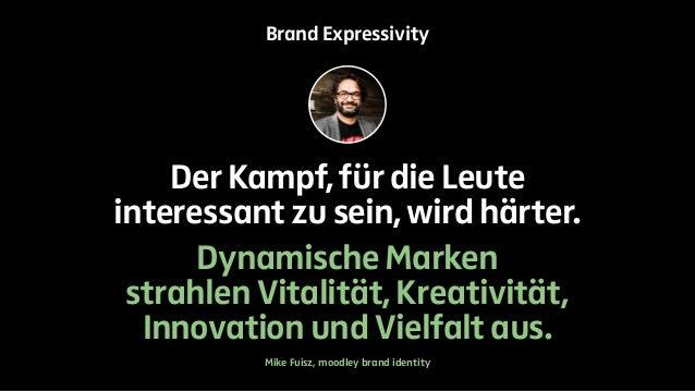Brand Expressivity  Der Kampf, für die Leute  interessant zu sein, wird härter.  Dynamische Marken  strahlen Vitalität, Kr...