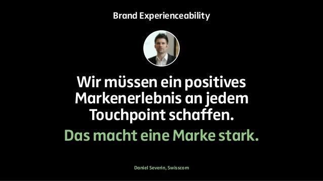Brand Experienceability  Wir müssen ein positives  Markenerlebnis an jedem  Touchpoint schaffen.  Das macht eine Marke sta...