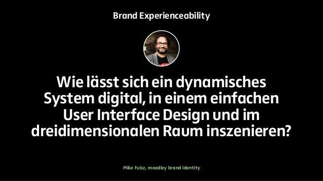 Brand Experienceability  Wie lässt sich ein dynamisches  System digital, in einem einfachen  User Interface Design und im ...