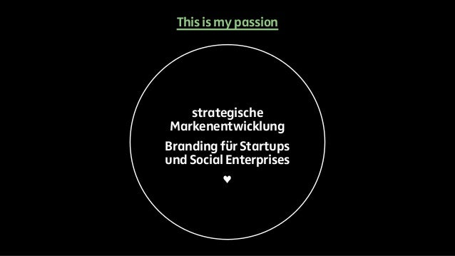 This is my passion  strategische  Markenentwicklung  Branding für Startups  und Social Enterprises  ♥