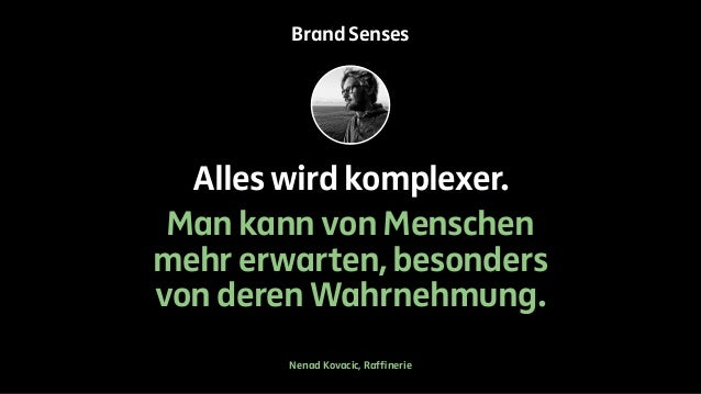 Brand Senses  Alles wird komplexer.  Man kann von Menschen  mehr erwarten, besonders  von deren Wahrnehmung.  Nenad Kovaci...