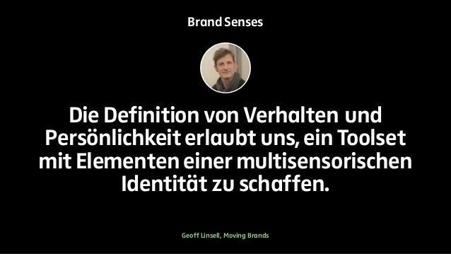Brand Senses  Die Definition von Verhalten und  Persönlichkeit erlaubt uns, ein Toolset  mit Elementen einer multisensoris...