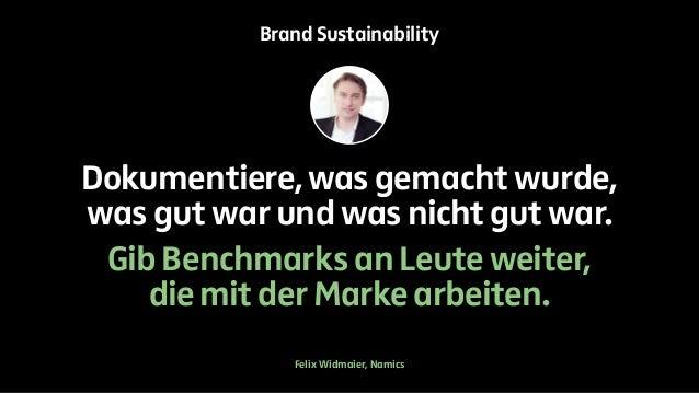 Brand Sustainability  Dokumentiere, was gemacht wurde,  was gut war und was nicht gut war.  Gib Benchmarks an Leute weiter...