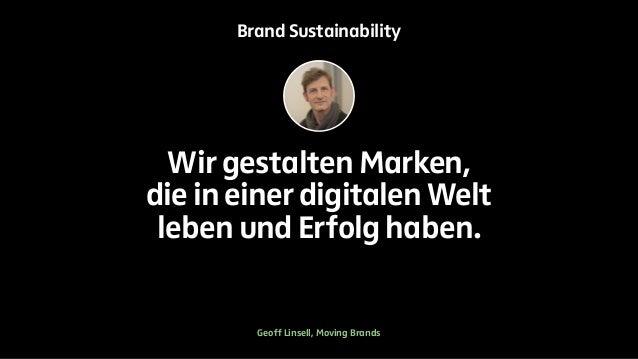 Brand Sustainability  Wir gestalten Marken,  die in einer digitalen Welt  leben und Erfolg haben.  Geoff Linsell, Moving B...