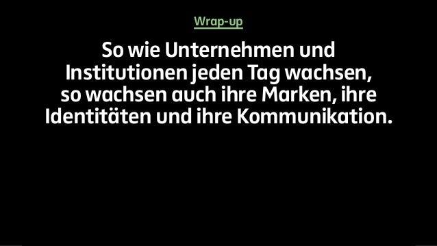 Wrap-up  So wie Unternehmen und  Institutionen jeden Tag wachsen,  so wachsen auch ihre Marken, ihre  Identitäten und ihre...