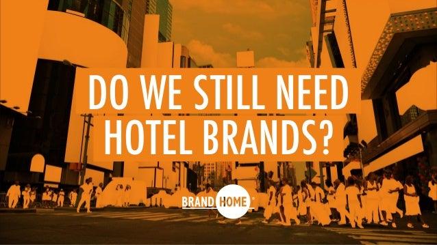 DO WE STILL NEED HOTEL BRANDS?