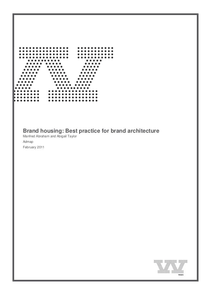 Brand housing: Best practice for brand architecture    Manfred Abraham and Abigail Taylor    Admap    February 2011