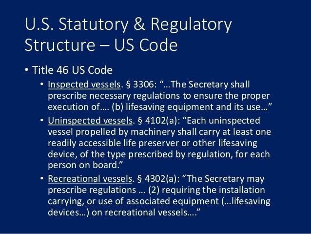 "U.S. Statutory & Regulatory Structure – US Code • Title 46 US Code • Inspected vessels. § 3306: ""…The Secretary shall pres..."