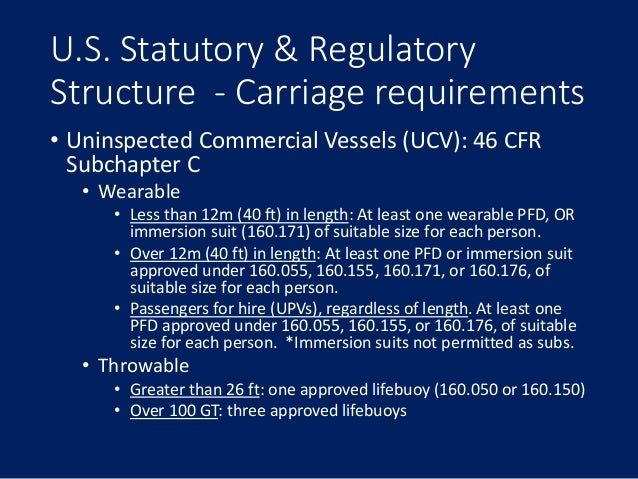U.S. Statutory & Regulatory Structure - Carriage requirements • Uninspected Commercial Vessels (UCV): 46 CFR Subchapter C ...
