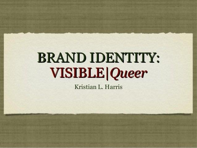 BRAND IDENTITY:BRAND IDENTITY: VISIBLE VISIBLE QueerQueer Kristian L. Harris