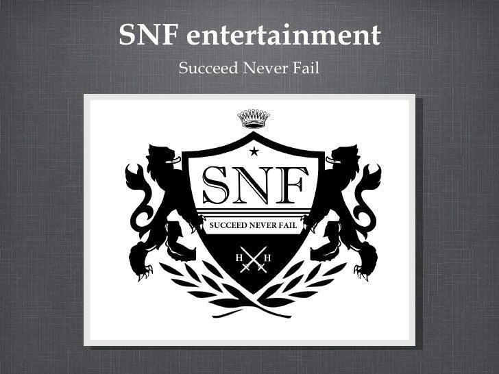 SNF entertainment <ul><li>Succeed Never Fail </li></ul>