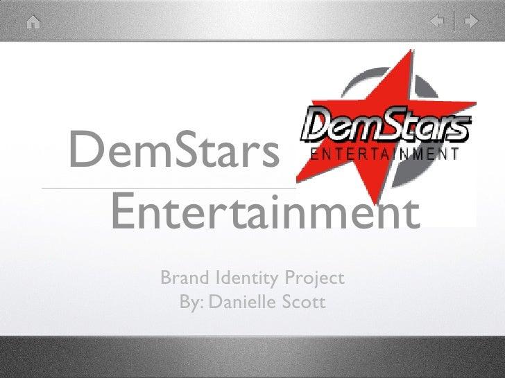 DemStars Entertainment   Brand Identity Project     By: Danielle Scott