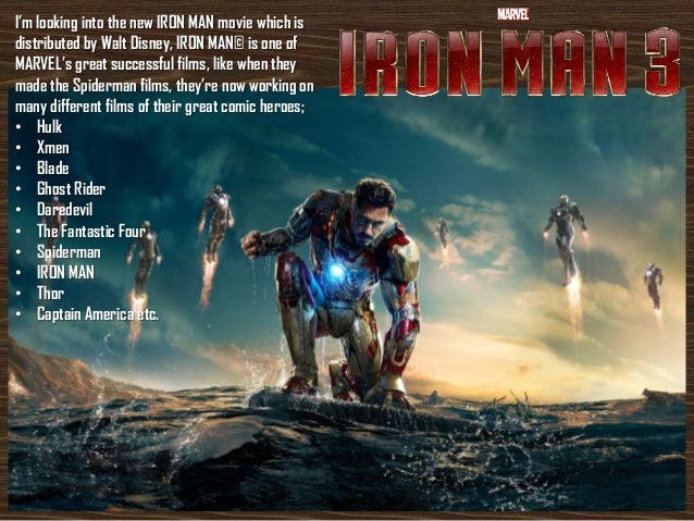 I'm looking into the new IRON MAN movie which isdistributed by Walt Disney, IRON MAN© is one ofMARVEL's great successful f...