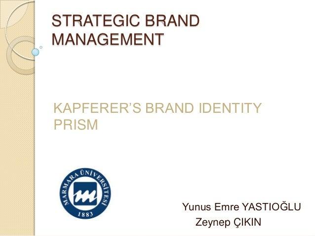 STRATEGIC BRAND MANAGEMENT KAPFERER'S BRAND IDENTITY PRISM Yunus Emre YASTIOĞLU Zeynep ÇIKIN