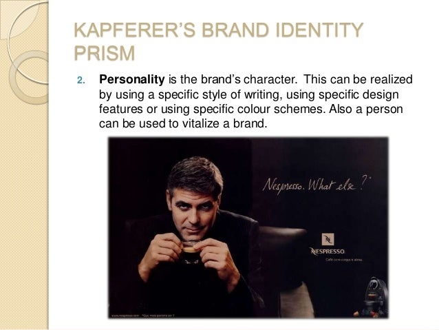 KAPFERER'S BRAND IDENTITY PRISM 2. Personality is the brand's character. This can be realized by using a specific style of...