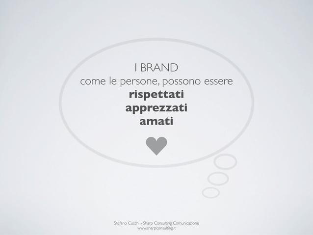 I BRANDcome le persone, possono essere          rispettati         apprezzati             amati      Stefano Cucchi - Shar...