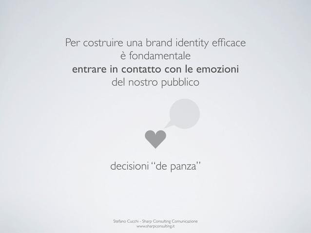 Per costruire una brand identity efficace            è fondamentale entrare in contatto con le emozioni          del nostro...
